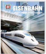 Tessloff WAS IST WAS Band 54 Eisenbahn - Auf Schienen in die Zukunft, Gebundenes Buch, 48 Seiten, ab 8 Jahren